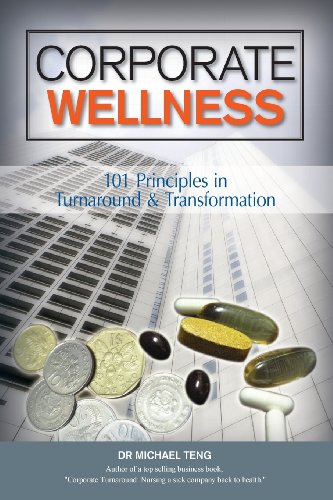 Corporate Wellness: 101 Principles in Corporate Turnaround and Transformation: Mike Teng