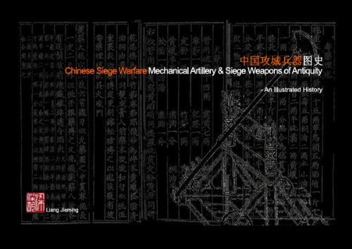 Chinese Siege Warfare: Mechanical Artillery & Siege Weapons of Antiquity