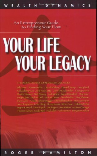 Your Life Your Legacy: An Entrepreneur Guide to Finding Your Flow: Roger Hamilton
