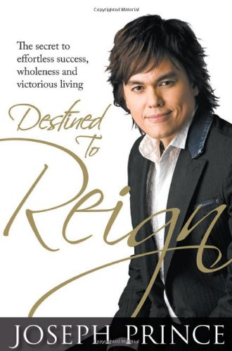 9789810583491: Destined to Reign: The Secret to Effortless Success, Wholeness and Victorious Living