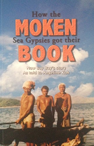 9789810586867: How the Moken Sea Gypsies Got Their Book: Naw Say Bay's Story