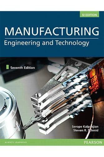 Manufacturing Engineering and Technology: Kalpakjian, Serope; Schmid, Stephen R.