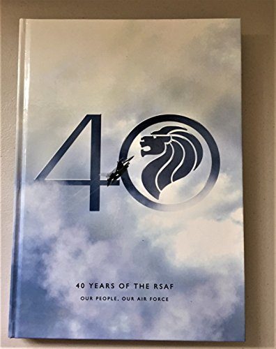 40 Years of the RSAF: Our People, Our Air Force: Republic of Singapore Air Force