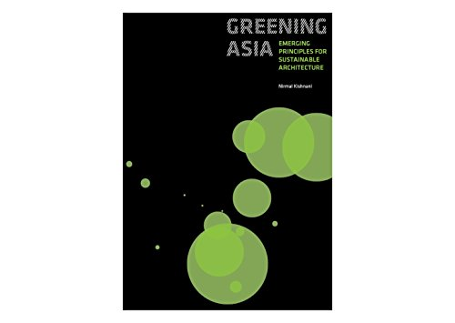 Greening Asia - Emerging Principles For Sustainable Architecture: Nirmal Kishnani