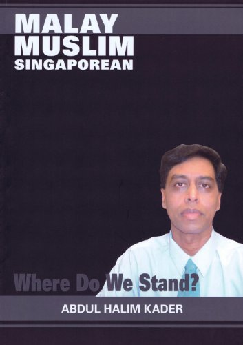 Malay Muslim Singaporean: Where Do We Stand?: Abdul Halim Kader