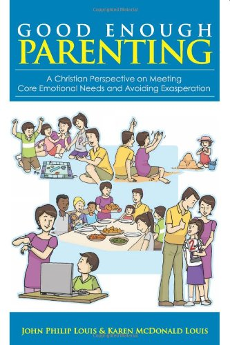 9789810719715: Good Enough Parenting: A Christian Perspective on Meeting Core Emotional Needs and Avoiding Exasperation