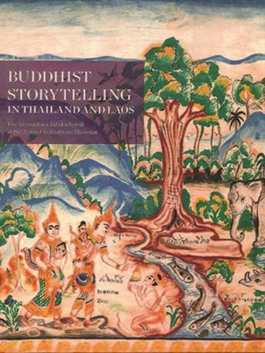 Buddhist storytelling in Thailand and Laos :the Vessantara Jakata Scroll at the Asian Civilization ...