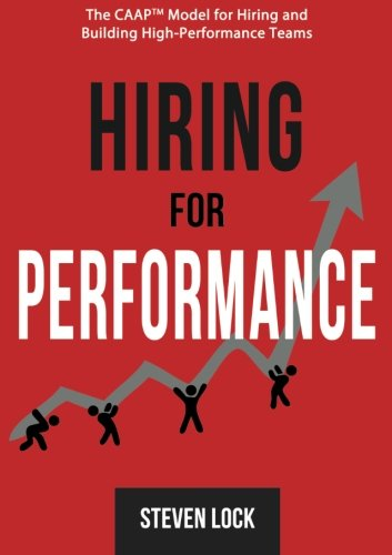 9789810738686: Hiring for Performance: The CAAP Model for Hiring and Building High-Performance Teams