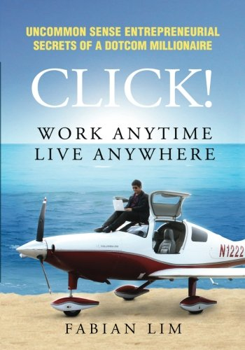 9789810743628: Click! Work Anytime, Live Anywhere: Uncommon Sense Entrepreneurial Secrets Of A DotCom Millionaire