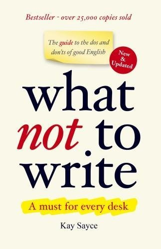 What Not to Write: A Guide to: Sayce, Kay