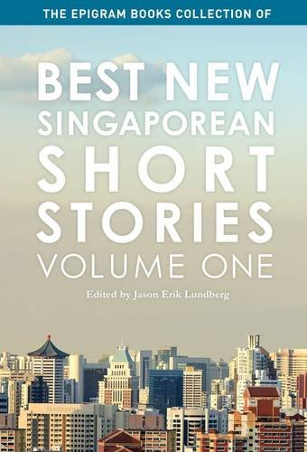 9789810762346: The Epigram Books Collection of Best New Singaporean Short Stories: Volume One