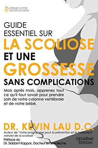 9789810774288: Guide essentiel sur la scoliose et une grossesse sans complications (2e édition): Mois après mois, apprenez tout ce qu'il faut savoir pour prendre ... vertébrale et de votre bébé. (French Edition)