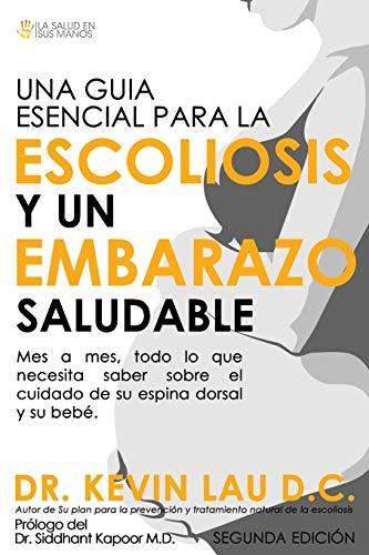 9789810774301: Una guia esencial para la escoliosis y un embarazo saludable (segunda edición): Mes a mes, todo lo que necesita saber sobre el cuidado de su espina dorsal y su bebe (Spanish Edition)
