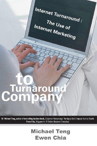 Internet Turnaround: The Use of Internet Marketing: Teng, Mike