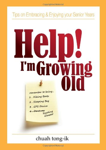 9789810824518: Help! I'm Growing Old: Tips on Embracing & Enjoying Your Senior Years