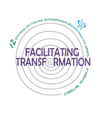 9789810830403: Facilitating Transformation: 12 Strategies For Creating Extraordinary Breakthroughs With Groups