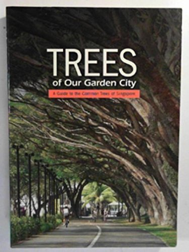 9789810837143: Trees of our Garden City : A guide to the common trees of Singapore