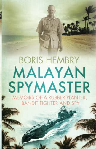 Malayan Spymaster: Memoirs of a Rubber Planter, Bandit Fighter and Spy: Boris Hembry