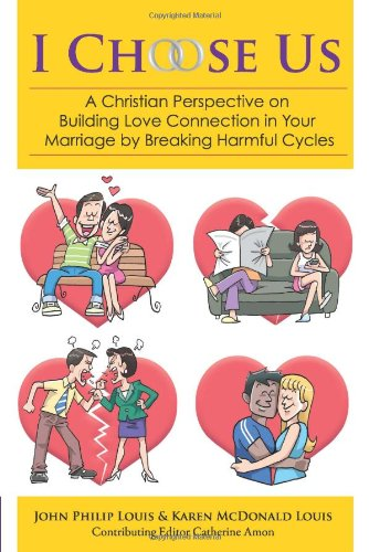 9789810855970: I choose us: a Christian perspective on building love connection in your marriage by breaking harmful cycles
