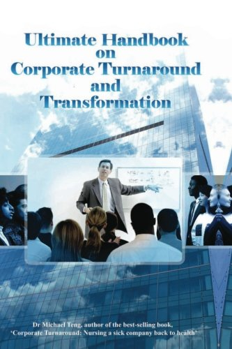 Ultimate handbook on corporate turnaround and transformation: Michael Teng