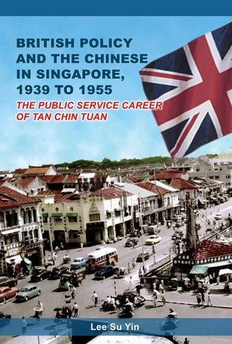 9789810866679: British Policy & the Chinese in Singapore 1939 to 1955: The Public Service Career of Tan Chin Tuan