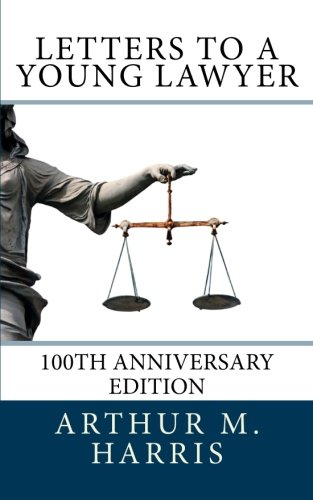 Letters to a Young Lawyer, 100th Anniversary: Harris, Arthur M.