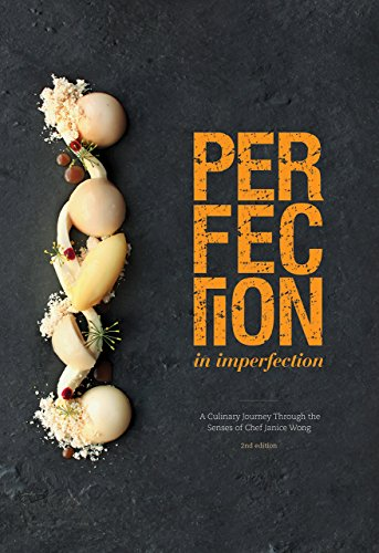9789810902476: Perfection In Imperfection: A Culinary Journey Through the Senses of Chef Janice Wong