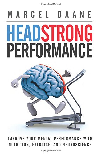 9789810930981: Headstrong Performance: Improve Your Mental Performance With Nutrition, Exercise, and Neuroscience