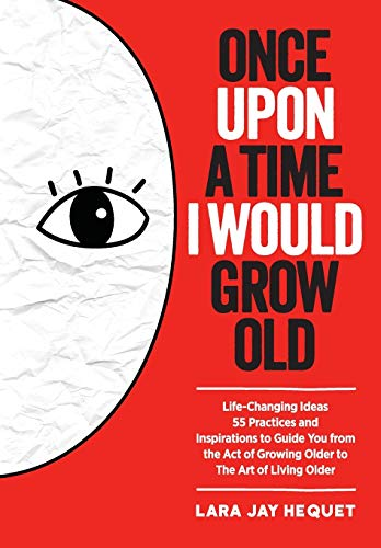 9789810947910: Once Upon A Time I Would Grow Old: Life-Changing Ideas, 55 Practices and Inspirations to Guide You from the Act of Growing Older to The Art of Living Older
