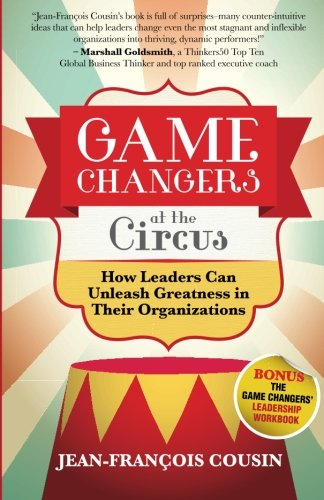 9789810956554: Game Changers at the Circus: How Leaders Can Unleash Greatness in Their Organizations