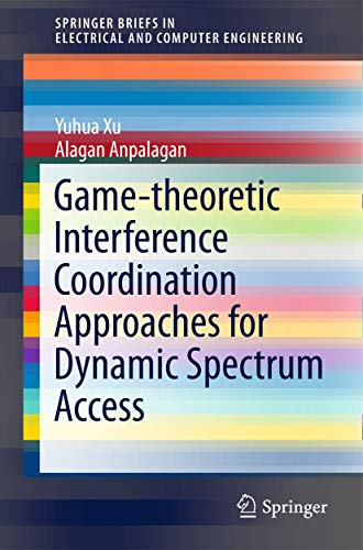 9789811000225: Game-theoretic Interference Coordination Approaches for Dynamic Spectrum Access (SpringerBriefs in Electrical and Computer Engineering)