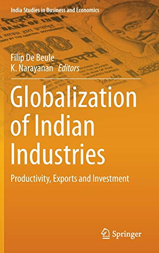 9789811000829: Globalization of Indian Industries: Productivity, Exports and Investment (India Studies in Business and Economics)