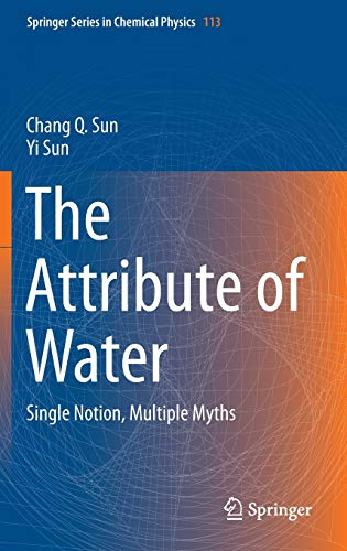 9789811001789: The Attribute of Water: Single Notion, Multiple Myths (Springer Series in Chemical Physics)