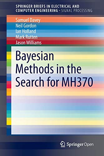 9789811003783: Bayesian Methods in the Search for MH370 (SpringerBriefs in Electrical and Computer Engineering)