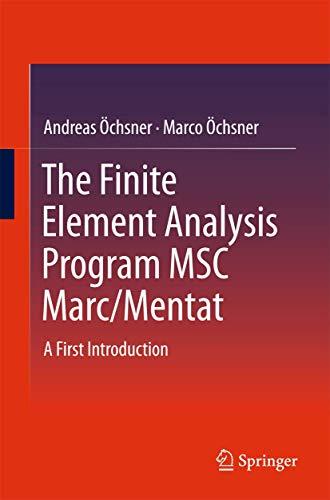The Finite Element Analysis Program MSC Marc/Mentat: Andreas Öchsner; Marco