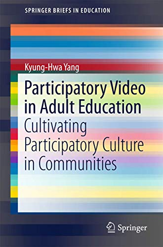 9789811010484: Participatory Video in Adult Education: Cultivating Participatory Culture in Communities (SpringerBriefs in Education)