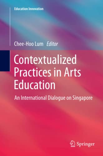 9789811011658: Contextualized Practices in Arts Education: An International Dialogue on Singapore (Education Innovation Series)