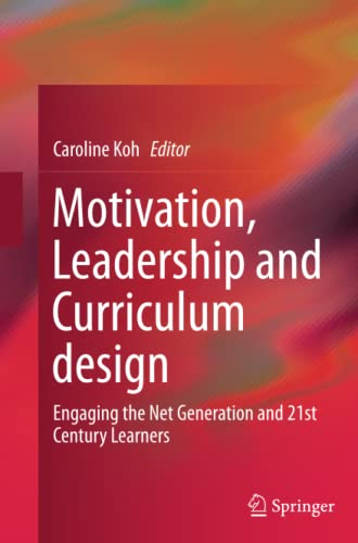9789811012303: Motivation, Leadership and Curriculum Design: Engaging the Net Generation and 21st Century Learners