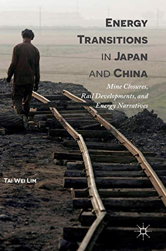 Energy Transitions in Japan and China: Mine Closures, Rail Developments, and Energy Narratives: Tai...