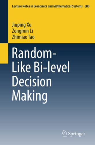 Random-Like Bi-level Decision Making (Lecture Notes in Economics and Mathematical Systems): Jiuping...