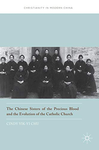 9789811018527: The Chinese Sisters of the Precious Blood and the Evolution of the Catholic Church (Christianity in Modern China)