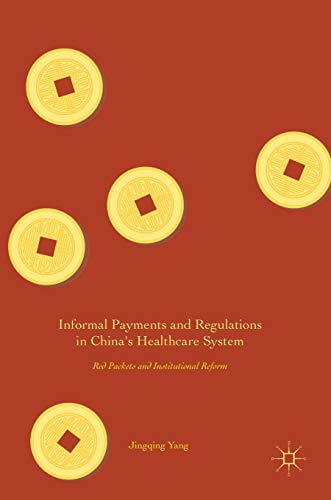 9789811021091: Informal Payments and Regulations in China's Healthcare System: Red Packets and Institutional Reform
