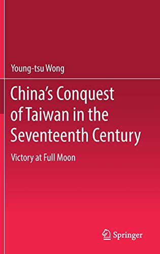 9789811022470: China's Conquest of Taiwan in the Seventeenth Century: Victory at Full Moon