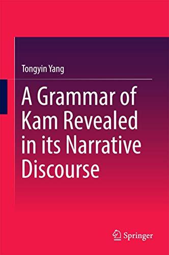 9789811022623: A Grammar of Kam Revealed in Its Narrative Discourse