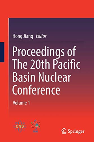 9789811023101: Proceedings of The 20th Pacific Basin Nuclear Conference: Volume 1
