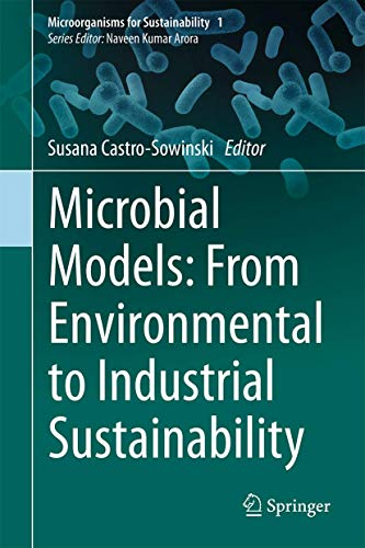 9789811025549: Microbial Models: From Environmental to Industrial Sustainability (Microorganisms for Sustainability)