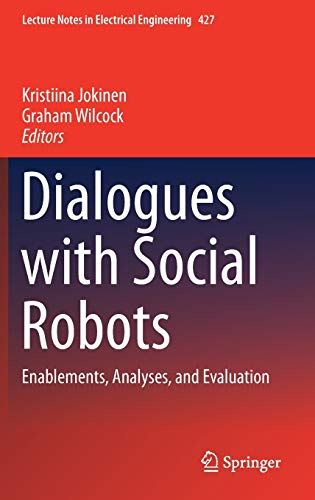 9789811025846: Dialogues with Social Robots: Enablements, Analyses, and Evaluation (Lecture Notes in Electrical Engineering)