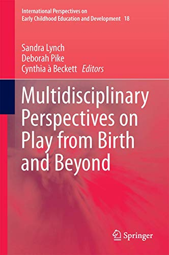 9789811026416: Multidisciplinary Perspectives on Play from Birth and Beyond (International Perspectives on Early Childhood Education and Development)