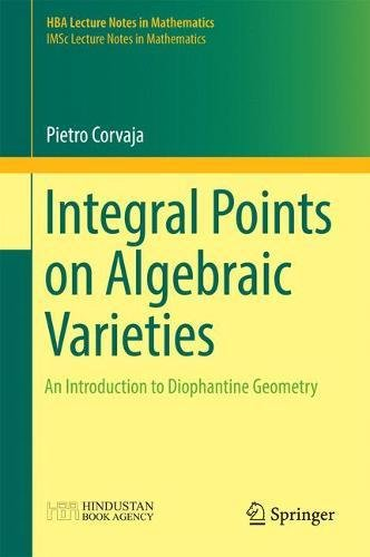 9789811026478: Integral Points on Algebraic Varieties: An Introduction to Diophantine Geometry (HBA Lecture Notes in Mathematics)