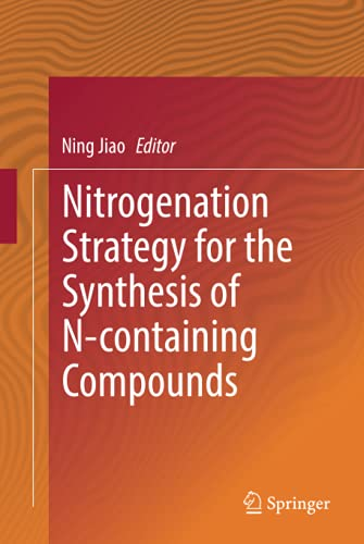 9789811028113: Nitrogenation Strategy for the Synthesis of N-containing Compounds (Springerbriefs in Molecular Science)